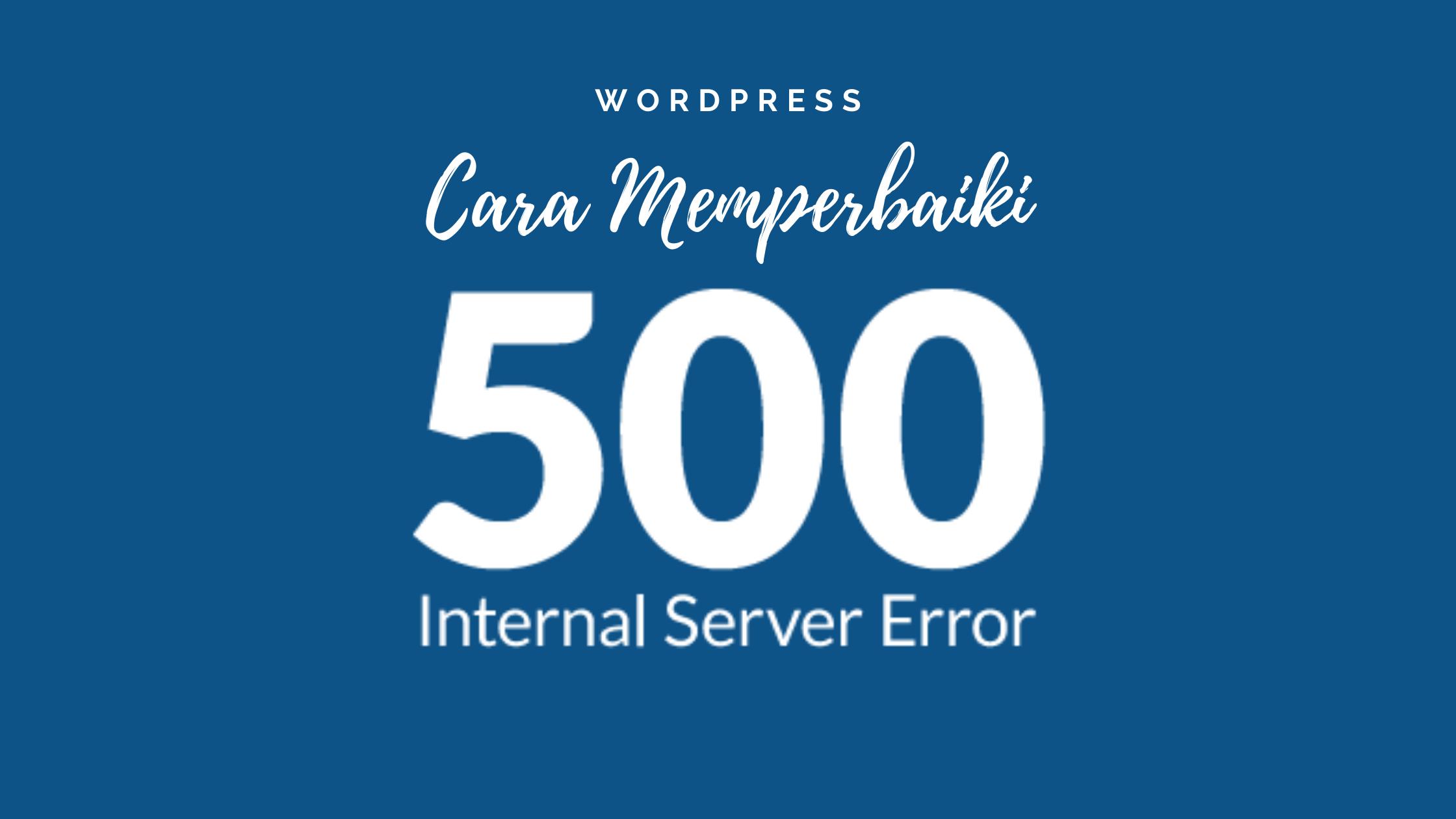 Cara Memperbaiki 500 Internal Server Error Di WordPress Mbah Wp